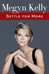 Settle for More | Megyn Kelly | 9780062494603