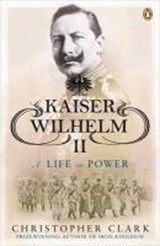 Kaiser Wilhelm II: A Life in Power | Christopher Clark | 9780141039930