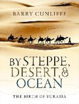 By Steppe, Desert, and Ocean | Barry Cunliffe |