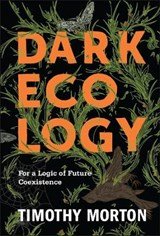 Dark ecology | Timothy Morton | 9780231177528