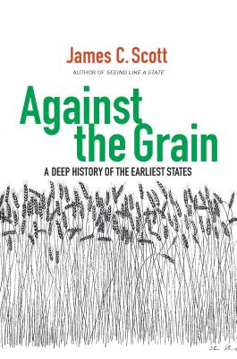 Against the Grain - A Deep History of the Earliest States | James C. Scott | 9780300182910