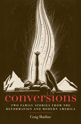 Conversions - Two Family Stories from the Reformation and Modern America | Craig Harline |
