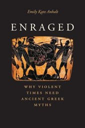 Enraged - Why Violent Times Need Ancient Greek Myths