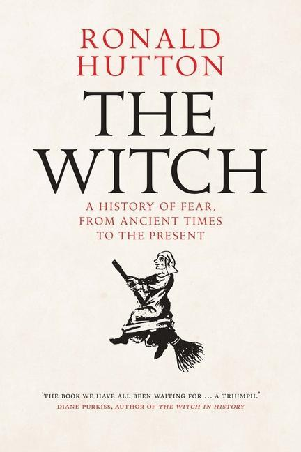 The Witch - A History of Fear, from Ancient Times to the Present | Ronald Hutton | 9780300229042