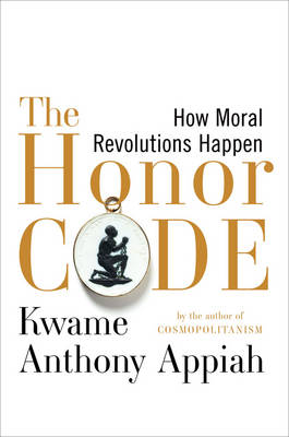 The Honor Code - How Moral Revolutions Happen | Kwame Anthony Appiah |