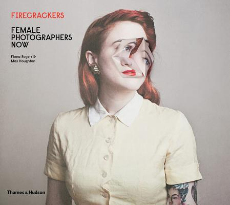 Firecrackers: female photography now | Rogers, Fiona ; Houghton, Max | 9780500544747