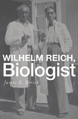 Wilhelm Reich, Biologist | James E. Strick | 9780674736092