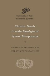 Christian Novels from the Menologion | Symeon Metaphrastes | 9780674975064