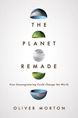 The Planet Remade | Oliver Morton | 9780691148250