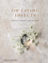On eating insects | Joshua Evans; Nordic Food Lab; Roberto Flore; Michael Bom Frost | 9780714873343
