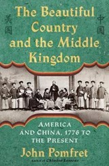 The Beautiful Country and the Middle Kingdom | John Pomfret | 9780805092509