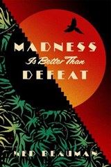 Madness is better than defeat | Ned Beauman | 9781473613591
