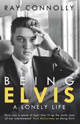 Connolly*Being Elvis | Ray Connolly | 9781474604574