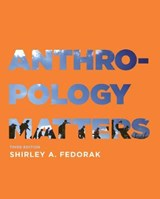 Anthropology Matters | Shirley A. Fedorak | 9781487593209