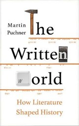 Written world: how literature shaped history | Martin Puchner | 9781783783137
