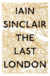 Last London | Sinclair, in, Iain | 9781786071743