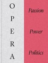 Opera: passion, power and politics | Kate Bailey | 9781851779284
