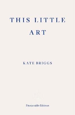This Little Art | Kate Briggs | 9781910695456