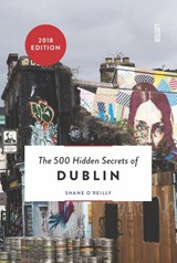 The 500 hidden secrets of Dublin | O'Reilly, Shane | 9789460582028