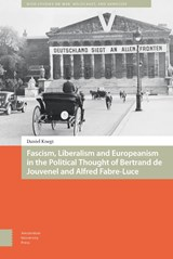 NIOD Studies on War, Holocaust, and Genocide Fascism, Liberalism and Europeanism in the Political Thought of Bertrand de Jouvenel and Alfred Fabre-Luce | Floris Daniël Knegt | 9789462983335