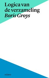Tekst & context Logica van de verzameling en Boris Groys in context | Boris Groys |