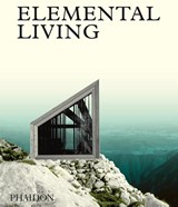 Elemental living : contemporary houses in nature | joost grootens | 9780714873176
