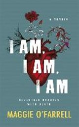 I am, i am, i am: seventeen brushes with death | Maggie O'farrell | 9781472240750