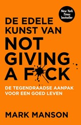 De edele kunst van not giving a f*ck | Mark Manson | 9789044976496
