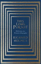 This long pursuit: reflections of a romantic biographer | Richard Holmes | 9780007386949