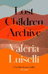 Lost Children Archive | Valeria Luiselli | 9780008290047