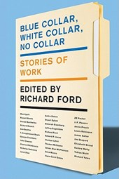 Blue Collar, White Collar, No Collar | Richard Ford |