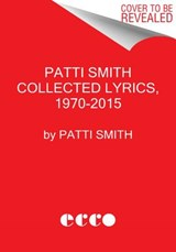 Patti Smith Collected Lyrics, 1970-2015 | Patti Smith | 9780062345011