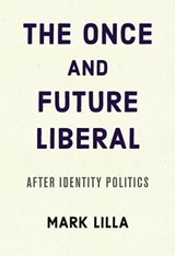 The Once and Future Liberal | Mark Lilla | 9780062697431