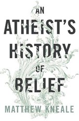 An Atheist's History of Belief | Matthew Kneale |