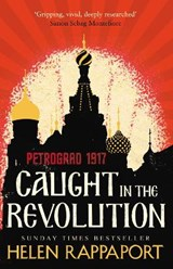 Caught in the revolution: petrograd, 1917 | Helen Rappaport | 9780099592426