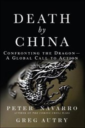 Death by China | Navarro, Peter ; Autry, Greg | 9780134319032