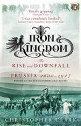 Iron kingdom: the rise and downfall of prussia, 1600-1947 | Christopher Clark |
