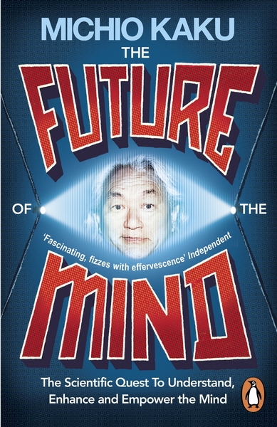 Future Of The Mind, Thence And Empower The Mind, | Michio Kaku |