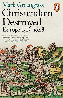 Christendom destroyed : europe 1517-1648 | Mark Greengrass |