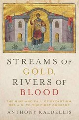 Streams of Gold, Rivers of Blood | Anthony Kaldellis | 9780190253226