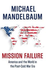 Mission Failure | Johns Hopkins-Sais) Mandelbaum Michael (professor Of Political Science | 9780190469474