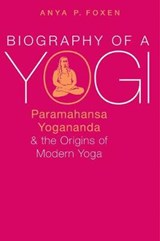 Biography of a Yogi | Anya P Foxen | 9780190668051