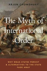 The Myth of International Order | Arjun Chowdhury | 9780190686727