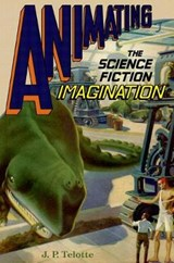 Animating the Science Fiction Imagination | J P Telotte | 9780190695279