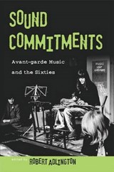 Sound Commitments Avant-garde Music and the Sixties | Robert Adlington |