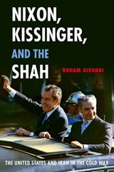 Nixon, Kissinger, and the Shah | Roham Alvandi |