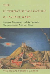 The Internationalization of Palace Wars - Lawyers, Economists & the Contest to Transform Latin American States