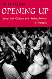 Opening Up - Youth Sex Culture & Market Reform in Shanghai