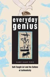 Everyday Genius - Self-Taught Art and the Culture of Authenticity