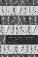 Localization and Its Discontents - A Genealogy of Psychoanalysis and the Neuro Disciplines | Katja Guenther | 9780226288208